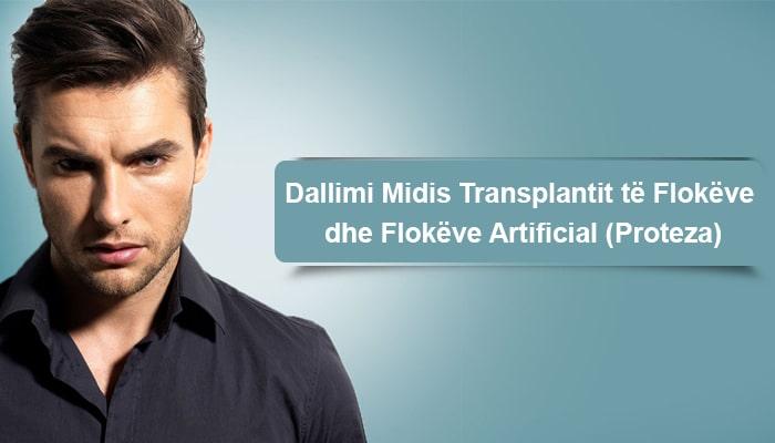 Dallimi Midis Transplantit të Flokëve dhe Flokëve Artificial (Proteza)